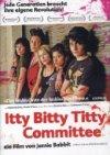 Itty Bitty Titty Committee (engl. OmU)